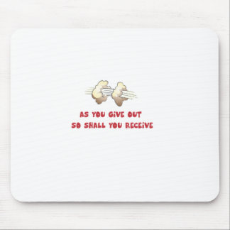 As you Give out so shall you receive Mouse Pad