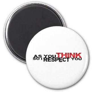 As You Think So I Respect You 2 Inch Round Magnet