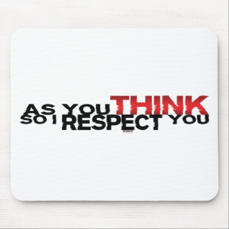 As You Think So I Respect You Mouse Pad