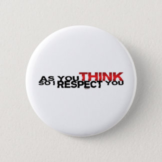 As You Think So I Respect You Pinback Button