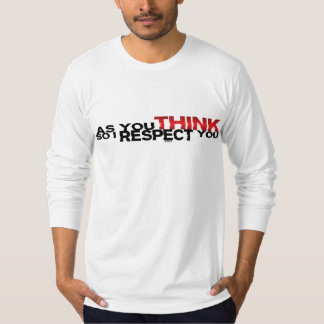 As You Think So I Respect You T-Shirt