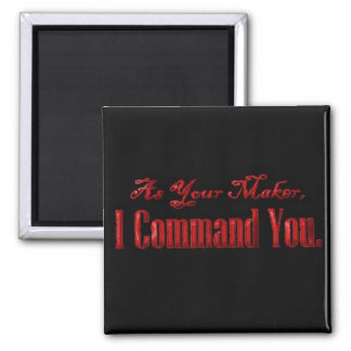 As Your Maker I Command You 2 Inch Square Magnet