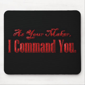 As Your Maker I Command You Mouse Pads