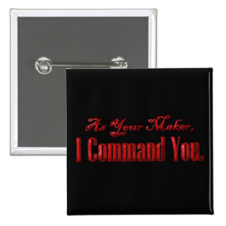 As Your Maker I Command You Pinback Button