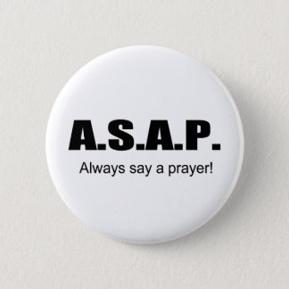 ASAP, Always say a prayer christian gift item Button