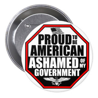 Ashamed Of My Government! Pin