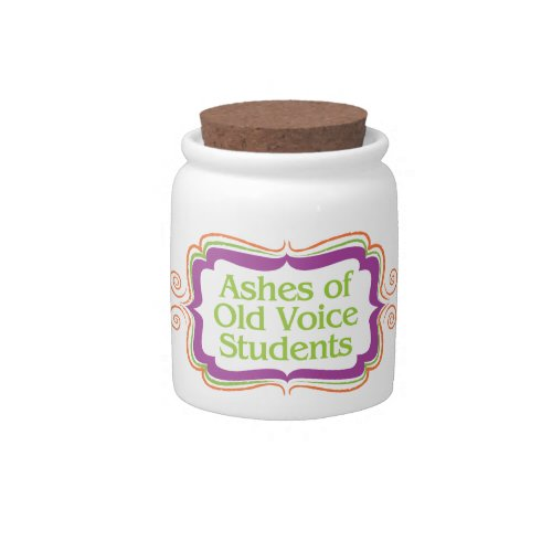 Ashes of Old Voice Students Candy Jar