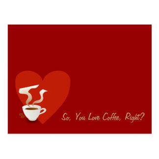 ¿Así pues, usted ama el café, la derecha? - postal