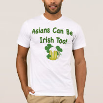 Asians Can be Irish Funny St. Patrick's Day T-Shirt