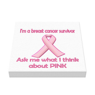 Ask a breast cancer survivor about pink! canvas print