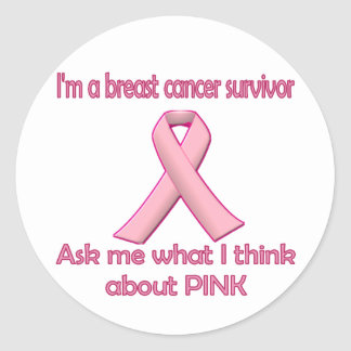 Ask a breast cancer survivor about pink! classic round sticker