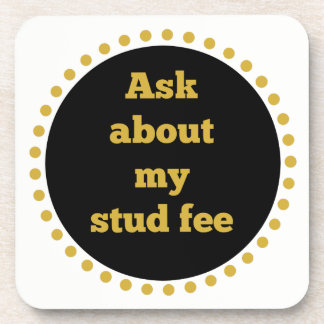 """""""Ask about my stud fee"""" - Black and Gold Drink Coaster"""