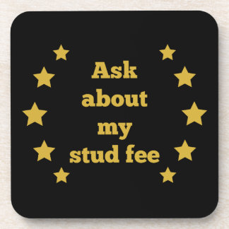 """""""Ask about my stud fee"""" - Black with Gold Stars Beverage Coaster"""