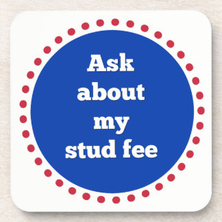 """""""Ask about my stud fee"""" - Red White and Blue Beverage Coaster"""