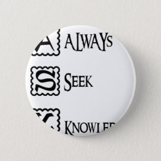 Ask, always seek knowledge button