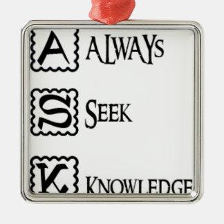 Ask, always seek knowledge metal ornament
