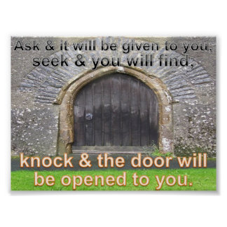 """""""Ask and it will be given to you; seek and you wil Poster"""