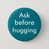 """Ask before hugging"" badge Pinback Button"