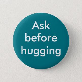 """Ask before hugging"" badge Pinback Button"