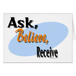 Ask, Believe, Receive Greeting Card