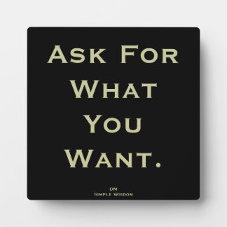 'Ask For What You Want' Quote Plaque