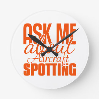 Ask Me About Aircraft Spotting Round Clock