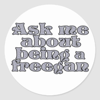 Ask me about being a freegan classic round sticker