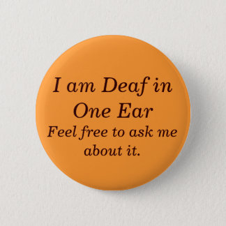 Ask Me About Being Deaf in One Ear Button