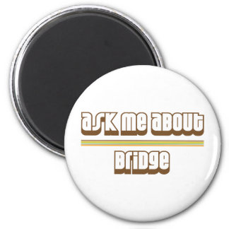 Ask Me About Bridge Magnet