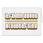 Ask Me About Broadcasting Cards