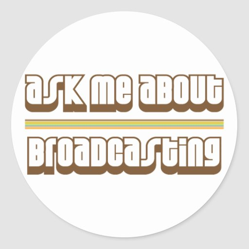 Ask Me About Broadcasting Round Sticker