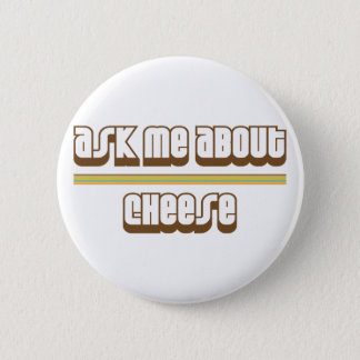 Ask Me About Cheese Pinback Button