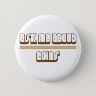 Ask Me About Coins Pinback Button