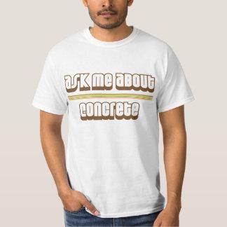 Ask Me About Concrete T-Shirt