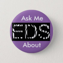 Ask Me About EDS (Ehler's-Danlos Syndrome Button