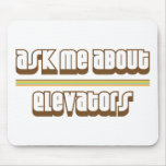 Ask Me About Elevators Mouse Pads