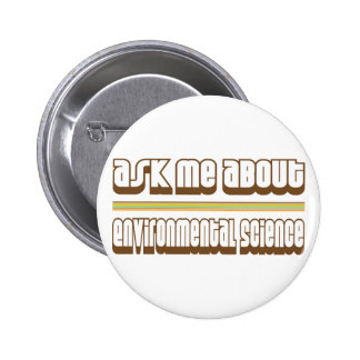Ask Me About Environmental Science Pinback Button