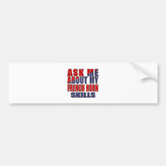 ASK ME ABOUT FRENCH HORN MUSIC BUMPER STICKER