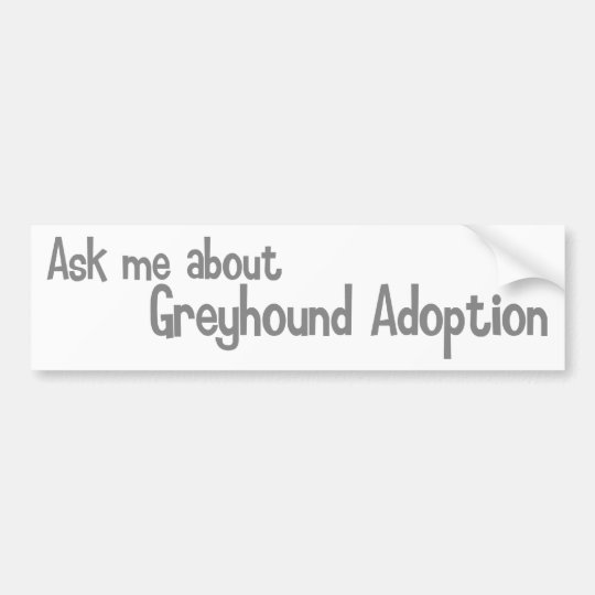 Ask me about Greyhound Adoption Bumper Sticker
