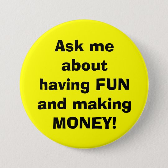 Ask me about having FUN and making MONEY! Button