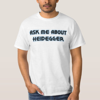 Ask Me About Heidegger T-shirt