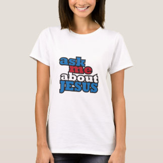 ask me about Jesus-01.png T-Shirt