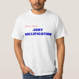 Ask me about JURY NULLIFICATION Tee Shirt
