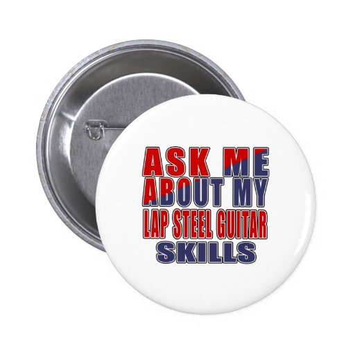 Ask Me About My Lap Steel Guitar Skills Round Button