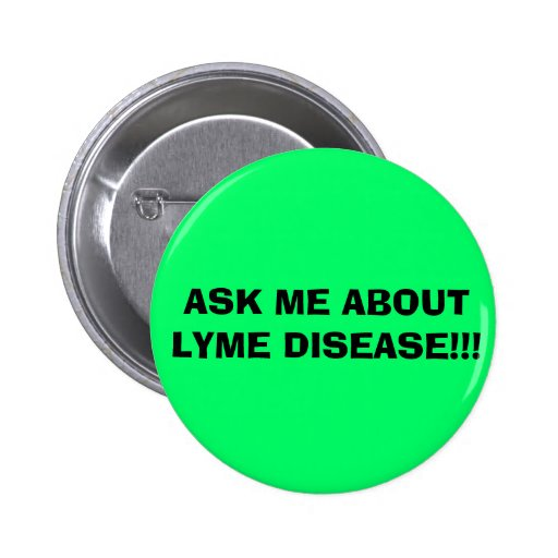 ASK ME ABOUT LYME DISEASE!!! PINBACK BUTTON