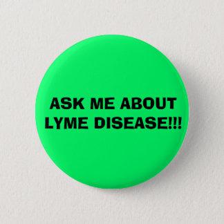 ASK ME ABOUT LYME DISEASE!!! PINBACK BUTTON