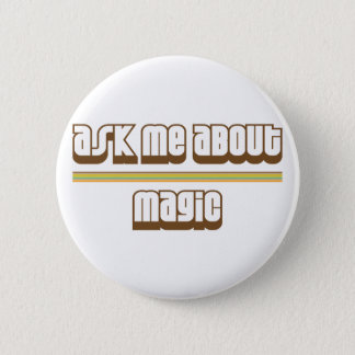 Ask Me About Magic Pinback Button