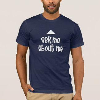 Ask Me About Me Funny T-shirt