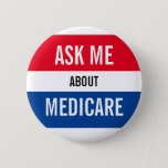 """Ask Me About Medicare - Red White Blue Marketing Button<br><div class=""""desc"""">This button has bold colors to get attention and large font that is easy for others to read.  The red,  white and blue color scheme are fitting with the Medicare theme. This is a great marketing tool for you and your team.</div>"""