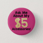 "Ask Me About My $5 Accessories Button<br><div class=""desc"">Cute button to wear around to get peoples attention and advertise your business!</div>"